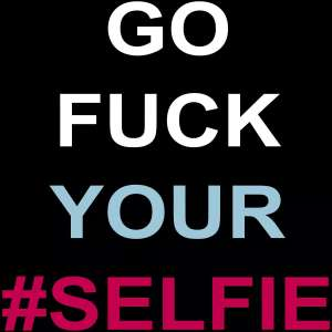 "Яка и забавна тениска за жена с надпис ""Go f*ck your #selfie"""